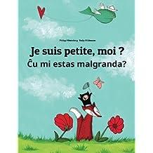 Je suis petite, moi ? Cu mi malgrandas?: Un livre d'images pour les enfants (Edition bilingue français-espéranto) (French and Esperanto Edition)