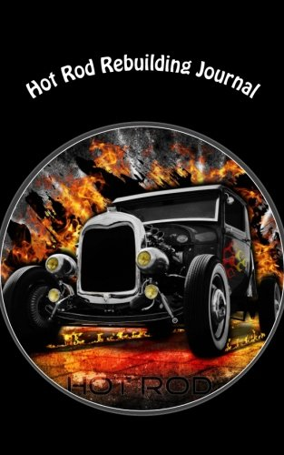 Hot Rod Rebuilding Journal: A 5 x 8 Unlined Notebook (journals, diary, notebooks) pdf