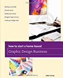 How to Start a Home-Based Graphic Design Business, Jim Smith, 0762784822