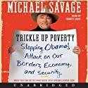 Trickle Up Poverty: Stopping Obama's Attack on Our Borders, Economy, and Security Audiobook by Michael Savage Narrated by Robert Louis