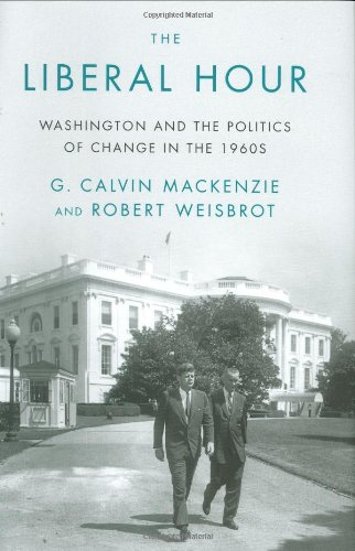The Liberal Hour: Washington and the Politics of Change in the 1960s pdf epub