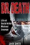 Dr. Death: Life of Serial Killer Michael Swango (Serial Killers Book 5)