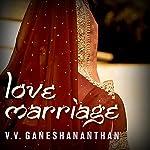 Love Marriage: A Novel   V. V. Ganeshananthan