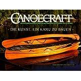 Canoecraft. Die Kunst , ein Kanu zu bauen: Ein illustriertes Handbuch über den Bau leistengeplankter Kanus