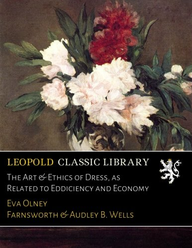 Download The Art & Ethics of Dress, as Related to Eddiciency and Economy pdf