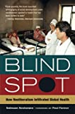 Blind Spot: How Neoliberalism Infiltrated Global Health (California Series in Public Anthropology)