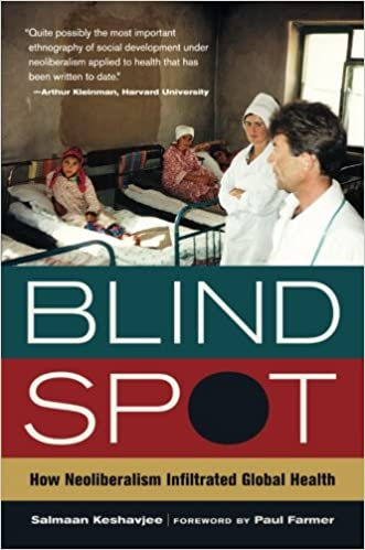 Blind Spot: How Neoliberalism Infiltrated Global Health (California