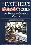 The Father's Emergency Guide to Divorce-Custody Battle, Robert Seidenberg and William Dawes, 0965706206
