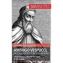 Amerigo Vespucci, de l'Amazone à Rio de Janeiro: L'homme qui a donné son nom à l'Amérique (Grandes Découvertes t. 12) (French Edition)