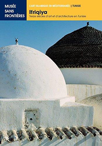 IFRIQIYA. Treize Siècles d'Art et d'Architecture en Tunisie (L'Art islamique en Méditerrannée) (French Edition)