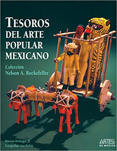 Tesoros del arte popular mexicano: Coleccion De Nelson A. Rockefeller (Spanish Edition): Marion, Jr. Oettinger: 9786074610437: Amazon.com: Books