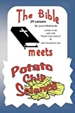 """The Bible Meets Potato Chip Science: 29 Bible Lessons to accomany the """"Potato Chip Science"""" experiments"""