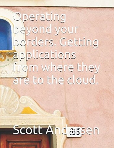 Download Operating beyond your borders. Getting applications from where they are to the cloud. PDF