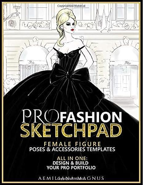 Pro Fashion Sketchpad Female Figure Poses Accessories Templates All In One Design Build Your Pro Portfolio Magnus Aemiliana 9781719342506 Amazon Com Books