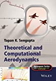Theoretical and Computational Aerodynamics, Tapan K. Sengupta, 1118787595