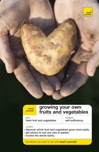 Teach Yourself Growing Your Own Fruits and Vegetables