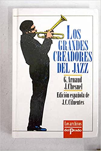 Los grandes creadores del jazz: Amazon.es: Arnaud G./Chesnel.J/J.C. Cifuentes (Edición española) : Libros