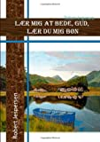 img - for Laer MIG at Bede Gud - Laer Du MIG Bon (Danish Edition) book / textbook / text book