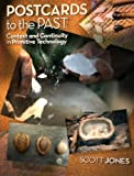 Postcards to the Past: Context and Continuity in Primitive Technology