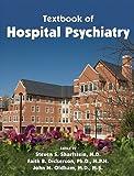 Textbook of Hospital Psychiatry, Steven S. Sharfstein, Faith B. Dickerson, John M. Oldham, 1585623229