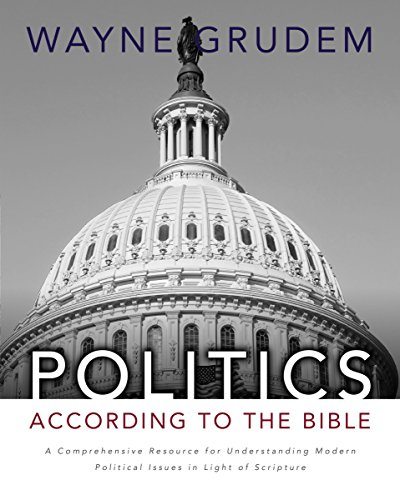 Image of Politics - According to the Bible: A Comprehensive Resource for Understanding Modern Political Issues in Light of Scripture