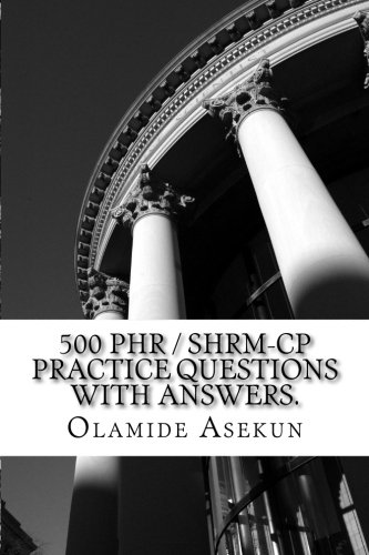 500 PHR / SHRM-CP Practice Questions With Answers.