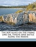 The Boy Allies on the Firing Line; or, Twelve Days Battle along the Marne, Robert L. Drake, 1171621221