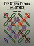 The Other Theory of Physics : A Unified Non-Field Theory of Mass, Space, Time and Gravity, Carter, James, 0963659219