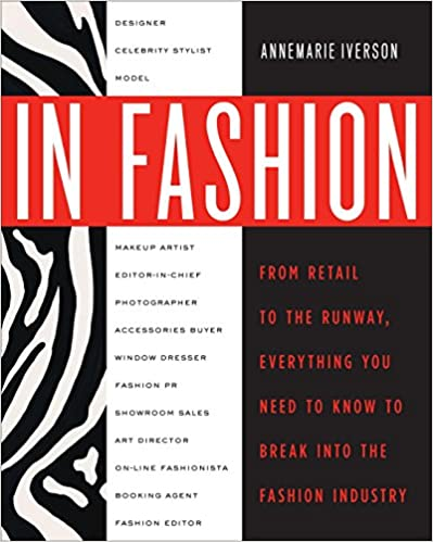 In Fashion Everything You Need to Know to Break Into the Fashion Industry From Runway to Retail