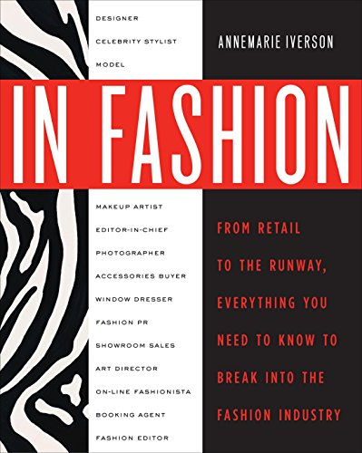 In Fashion: From Runway to Retail, Everything You Need to Know to Break Into the Fashion ()