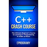 C++: Crash Course - The Ultimate Beginner's Course to Learning C++ Programming in Under 12 Hours