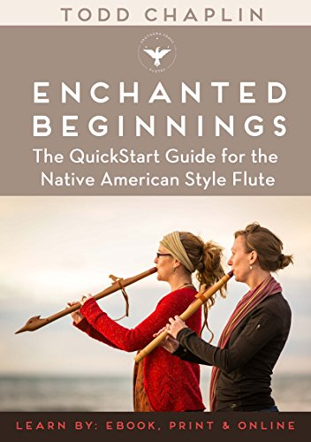 Enchanted Beginnings: The Quickstart Guide for the Native American Style Flute