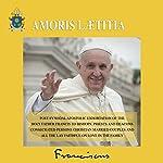 The Joy of Love (Amoris Laetitia): Post-Synodal Apostolic Exhortation on Love in the Family | Pope Francis