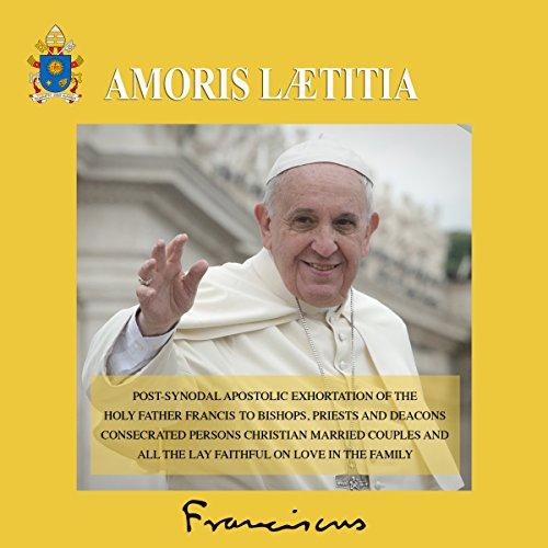 The Joy of Love (Amoris Laetitia): Post-Synodal Apostolic Exhortation on Love in the Family