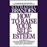 Raise Your Self-Esteem | Dr. Nathaniel Branden