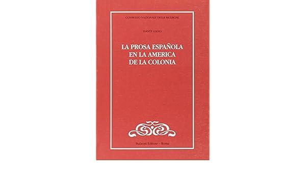 La prosa espanola en la America de la colonia Cnr-Lett.e culture dell America latina: Amazon.es: Dante Liano: Libros en idiomas extranjeros