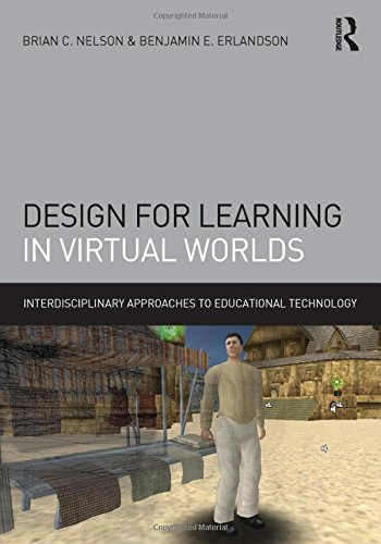 Design for Learning in Virtual Worlds (Interdisciplinary Approaches to Educational Technology) PDF