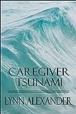 Caregiver Tsunami, Lynn Alexander, 1451201389