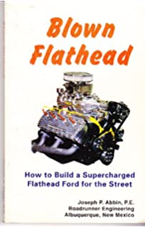 Blown Flathead: How to Build a Supercharged Flathead Ford, 2nd Ed
