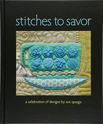 - Stitches to Savor: A Celebration of Designs by Sue Spargo