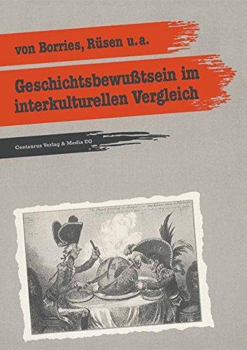 Geschichtsbewusstsein im interkulturellen Vergleich: Zwei empirische Pilotstudien (Reihe Geschichtsdidaktik) (German Edition)