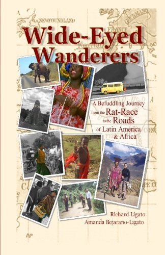 Wide-Eyed Wanderers: A Befuddling Journey from the Rat Race to the Roads of Latin America & Africa