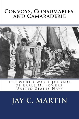 Download Convoys, Consumables, and Camaraderie:: The World War I Journal of Earle M. Powers, United States Navy pdf epub