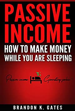 Online Passive Income Generating Methods: How to make money online while you are sleeping (The Basics Book 1)