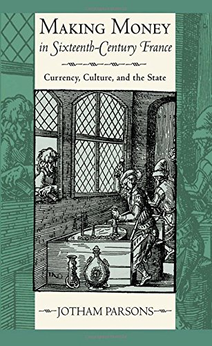 Making Money in Sixteenth-Century France: Currency, Culture, and the State