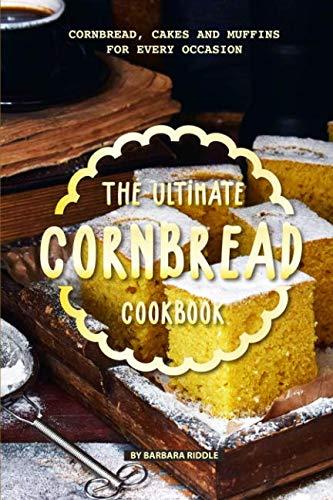 The Ultimate Cornbread Cookbook: Cornbread, Cakes and Muffins for Every Occasion (Best Box Cornbread Recipe)