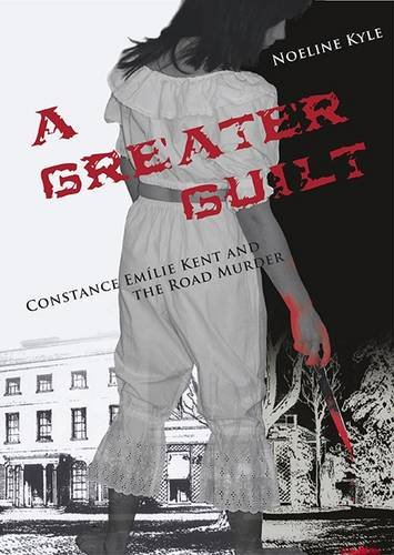 A Greater Guilt: The Constance Kent and the Road Murder Case