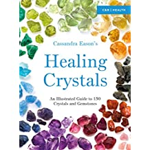 Cassandra Eason's Healing Crystals: An Illustrated Guide to 150 Crystals and Gemstones