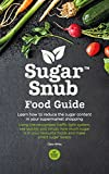 Sugar Snub Food Guide: The ultimate advice and supermarket food shopping guide for those who wish to reduce sugar in their diets.