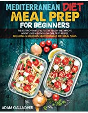 Mediterranean Diet Meal Prep for Beginners: The Best Proven Lifestyle to Stay Healthy and Improve Weight Loss by Eating Low Carb,Tasty Recipes, Including 5 Delicious Mediterranean Diet Meal Plans